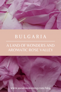 Bulgaria A Land of Wonders and Aromatic Rose Valley